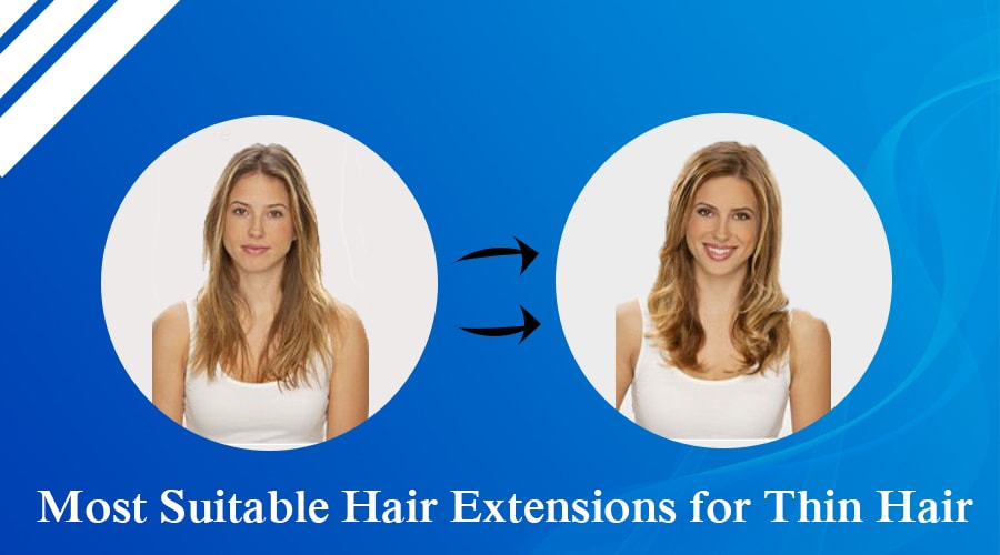 Most Suitable Hair Extensions for Thin Hair